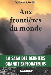 Gilbert Grellet - Aux frontières du monde.