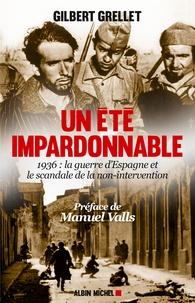 Gilbert Grellet - Un été impardonnable - 1936 : la guerre d'Espagne et le scandale de la non-intervention.