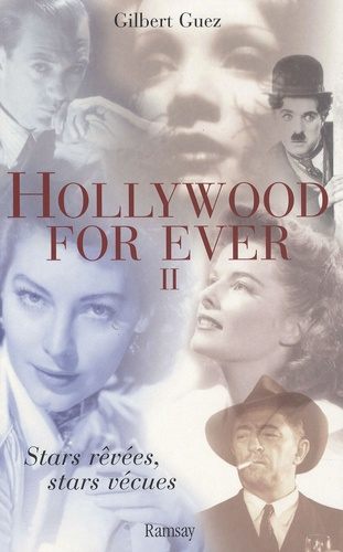 Gilbert Guez - Hollywood For Ever - Tome 2, Stars rêvées, stars vécues.