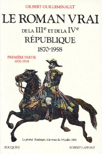 Gilbert Guilleminault - Le roman vrai de la 3e et 4e République, 1870-1958 - Tome 1, 1870-1918.