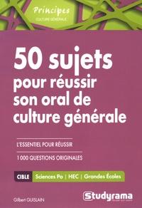 50 sujets pour réussir son oral de culture générale - Gilbert Guislain |