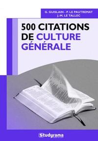 Gilbert Guislain et Pascal Le Pautremat - 500 citations de culture générale.