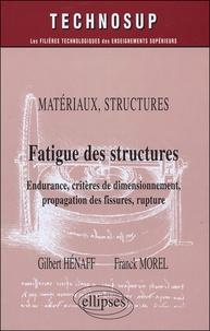 Gilbert Henaff et Franck Morel - Fatigue des structures - Endurance, critères de dimmensionnement, propagation des fissures, rupture.