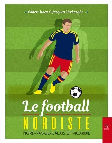 Le football nordiste. Nord-Pas-de-Calais et Picardie