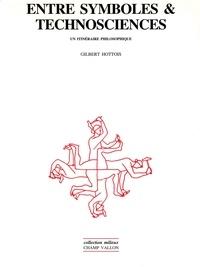 Gilbert Hottois - Entre symboles et technosciences - Un itinéraire philosophique.