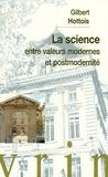 Gilbert Hottois - La science entre valeurs modernes et postmodernité.