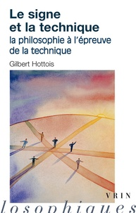 Gilbert Hottois - Le signe et la technique - La philosophie à l'épreuve de la technique.