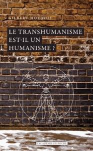 Gilbert Hottois - Le transhumanisme est-il un humanisme ?.
