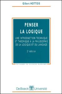 Gilbert Hottois - Penser la logique - Une introduction technique et théorique à la philosophie de la logique et du langage.
