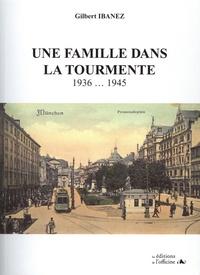 Gilbert Ibanez - Une famille dans la tourmente - 1936... 1945. Chronique historique.