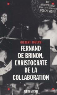 Gilbert Joseph - Fernand de Brinon, l'aristocrate de la Collaboration.