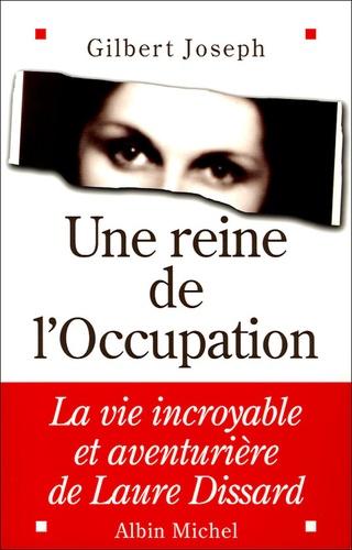 Une reine de l'Occupation. La vie incroyable et aventurière de Laure Dissard