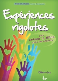 Gilbert Joss - Expériences rigolotes pour animer la Bible avec les enfants.
