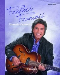 Gilbert Jouin - Frédéric François, une vie d'amour.