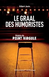Gilbert Jouin - Le graal des humoristes - Histoire du point virgule.