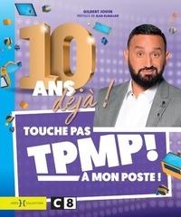 Gilbert Jouin - TPMP, 10 ans déjà !.