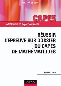 Gilbert Julia - Réussir l'épreuve sur dossier du Capes de Mathématiques.