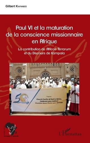 Gilbert Kafando - Paul VI et la maturation de la conscience missionnaire en Afrique - La contribution de Africae Terrarum et du Discours de Kampala.