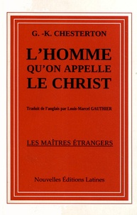 Gilbert-Keith Chesterton - L'homme qu'on appelle le Christ.