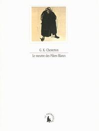 Gilbert-Keith Chesterton - Le meurtre des Piliers Blancs - Et autre textes.