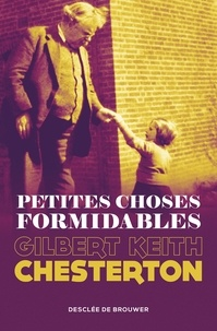Gilbert-Keith Chesterton - Petites choses formidables.