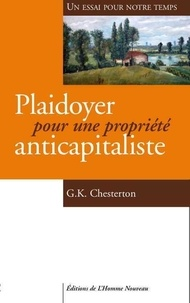 Gilbert-Keith Chesterton - Plaidoyer pour une propriété anticapitaliste.