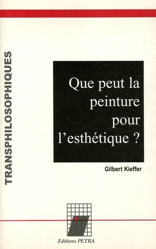 Gilbert Kieffer - Que peut la peinture pour l'esthétique ?.