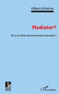 Gilbert Kirkorian - Mediator - Et si ce n'était qu'une question de poids ?.