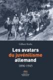 Gilbert Krebs - Les avatars du juvénilisme allemand (1896-1945).