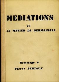 Gilbert Krebs et Hansgerd Schulte - Médiations ou le métier de germaniste - Hommage à Pierre Bertaux.