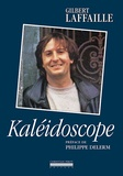 Gilbert Laffaille - Kaléidoscope - Intégrale des chansons et des sketches commentés par l'auteur.