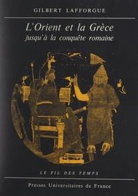 Gilbert Lafforgue et Roland Mousnier - L'Orient et la Grèce jusqu'à la conquête romaine.