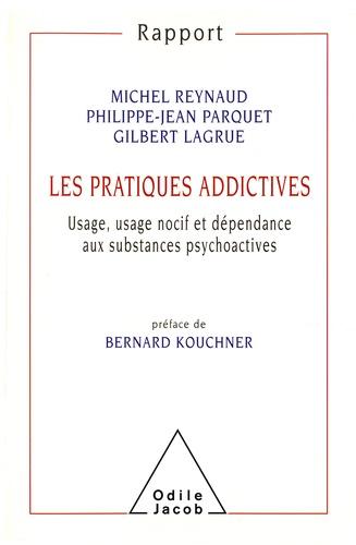LES PRATIQUES ADDICTIVES. Usage, usage nocif et dépendance aux substances psychoactives