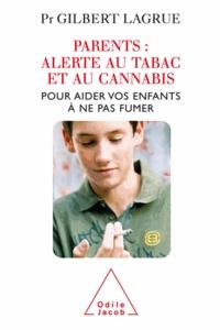 Gilbert Lagrue - Parents : alerte au tabac et au cannabis - Pour aider vos enfants à ne pas fumer.
