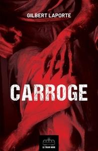 Gilbert Laporte - Carroge - Thriller ésotérique.