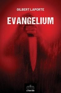 Gilbert Laporte - Evangelium - Thriller ésotérique.