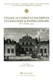 Gilbert Larguier - L'Eglise, le clergé et les fidèles en Languedoc et en pays catalans (XVIe-XVIIIe siècle).