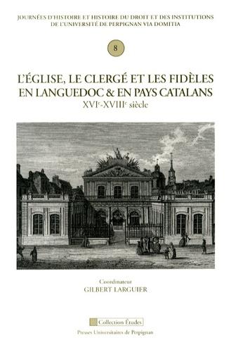 L'Eglise, le clergé et les fidèles en Languedoc et en pays catalans (XVIe-XVIIIe siècle)