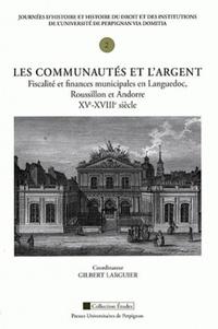Gilbert Larguier - Les communautés et l'argent - Fiscalité et finances municipales en Languedoc, Roussillon et Andorre, XVe-XVIIIe siècle.