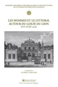 Gilbert Larguier - Les hommes et le littoral du golfe du Lion (XVIe-XVIIIe siècle).