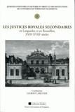 Gilbert Larguier - Les justices royales secondaires en Languedoc et en Roussillon, XVIIe-XVIIIe siècles.