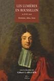 Gilbert Larguier - Les Lumières en Roussillon au XVIIIe siècle - Hommes, idées, lieux.