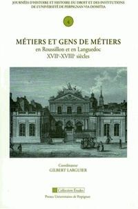 Gilbert Larguier - Métiers et gens de métiers en Roussillon et en Languedoc XVIIe-XVIIIe siècles.