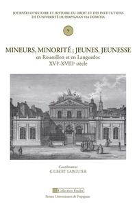 Gilbert Larguier - Mineurs, minorité ; jeunes, jeunesse en Roussillon et en Languedoc XVIe-XVIIIe siècle.