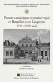 Gilbert Larguier - Pouvoirs municipaux et pouvoir royal en Roussillon et en Languedoc XVIIe-XVIIIe siècles.
