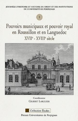 Pouvoirs municipaux et pouvoir royal en Roussillon et en Languedoc XVIIe-XVIIIe siècles