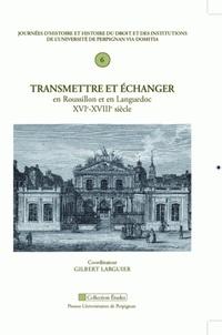 Gilbert Larguier - Transmettre et échanger en Roussillon et en Languedoc (XVIe-XVIIIe siècle).