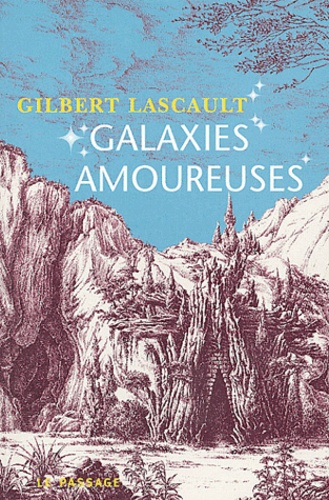 Gilbert Lascault - Galaxies amoureuses.