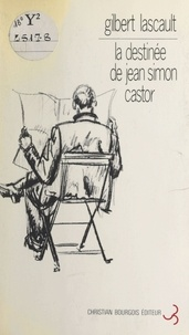 Gilbert Lascault - La destinée de Jean Simon Castor.