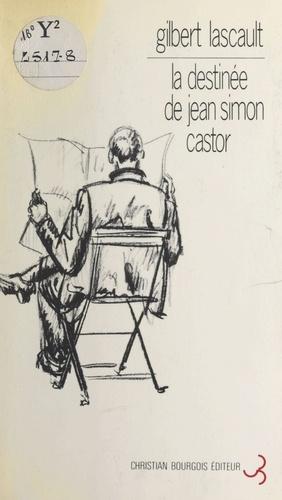 La destinée de Jean Simon Castor